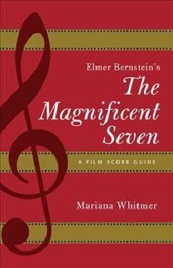 Elmer Bernstein's the Magnificent Seven: A Film Score Guide (Paperback)