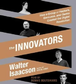 The Innovators: How a Group of Hackers, Geniuses, and Geeks Created the Digital Revolution (CD-Audio)