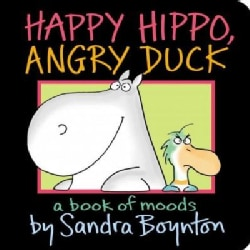 Happy Hippo, Angry Duck: A Book of Moods (Board book)