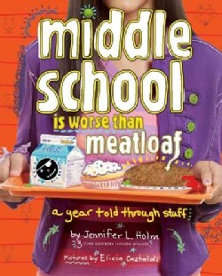 Middle School Is Worse Than Meatloaf: A Year Told Through Stuff (Paperback)