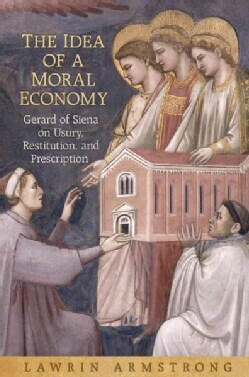 The Idea of a Moral Economy: Gerard of Siena on Usury, Restitution, and Prescription (Hardcover)