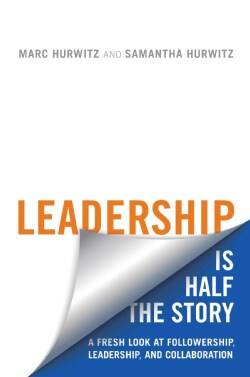 Leadership Is Half the Story: A Fresh Look at Followership, Leadership, and Collaboration (Hardcover)