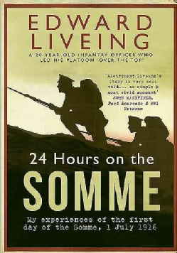 24 Hours on the Somme: My Experiences of the First Day of the Somme 1 July 1916 (Paperback)