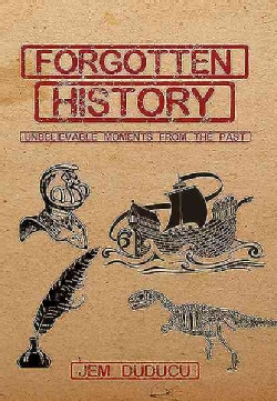 Forgotten History: Unbelievable Moments from the Past (Hardcover)