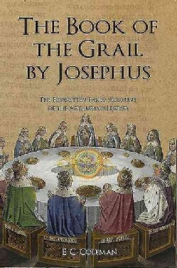 The Book of the Grail by Josephus: The Forgotten Early Account of the Arthurian Legend (Paperback)