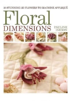 Floral Dimensions: 20 Stunning 3d Flowers to Machine Applique (Paperback)