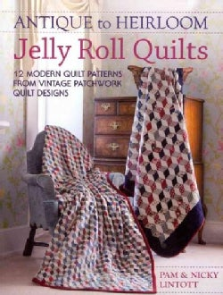 Antique to Heirloom Jelly Roll Quilts: 12 Modern Quilt Patterns from Vintage Patchwork Quilt Designs (Paperback)