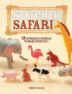 Stitched Safari: 18 Adorable Animals to Make With Felt (Paperback)