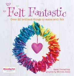 Felt Fantastic: Over 25 Brilliant Things to Make With Felt (Paperback)