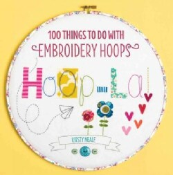 Hoop La!: 100 Things to Do With Embroidery Hoops (Paperback)