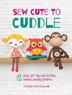 Sew Cute to Cuddle: 12 Easy Soft Toys and Stuffed Animal Sewing Patterns (Paperback)