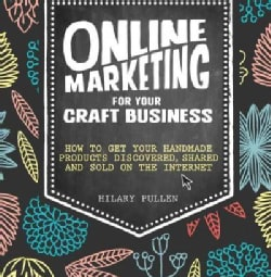 Online Marketing for Your Craft Business: How to Get Your Handmade Products Discovered, Shared and Sold on the In... (Paperback)