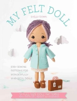 My Felt Doll: Easy Sewing Patterns for Wonderfully Whimsical Dolls (Paperback)