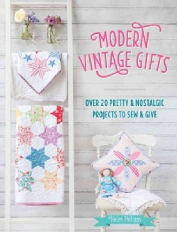 Modern Vintage Gifts: Over 20 Pretty & Nostalgic Gifts to Sew & Give (Paperback)