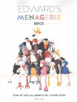 Edwards Menagerie Birds: Over 40 soft toy patterns for crochet birds (Paperback)