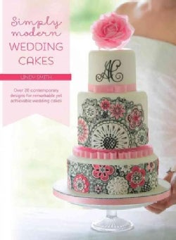 Simply Modern Wedding Cakes: Over 20 Step-by-Step Cake Decorating Projects for a Perfect Wedding (Paperback)