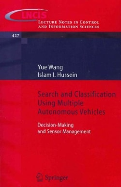 Search and Classification Using Multiple Autonomous Vehicles: Decision-making and Sensor Management (Paperback)