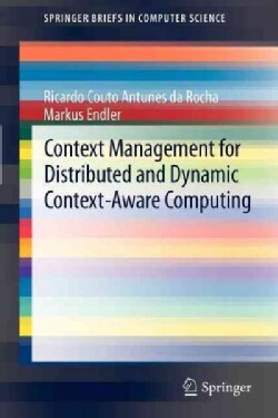 Context Management for Distributed and Dynamic Context-aware Computing (Paperback)