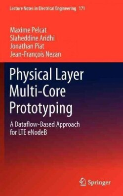 Physical Layer Multi-Core Prototyping: A Dataflow-Based Approach for LTE eNodeB (Hardcover)