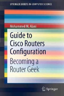Guide to Cisco Routers Configuration: Becoming a Router Geek (Paperback)
