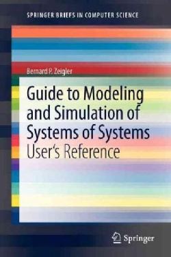 Guide to Modeling and Simulation of Systems of Systems: Users Reference (Paperback)