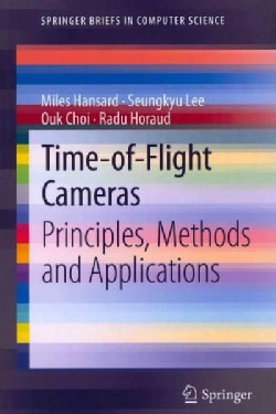 Time-of-Flight Cameras: Principles, Methods and Applications (Paperback)