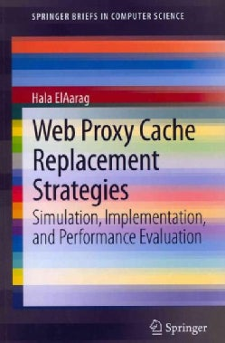 Web Proxy Cache Replacement Strategies: Simulation, Implementation, and Performance Evaluation (Paperback)