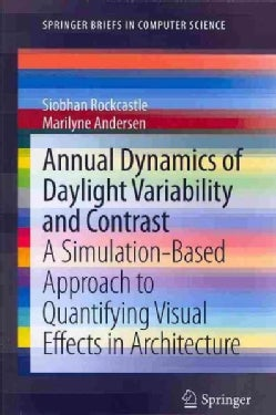 Annual Dynamics of Daylight Variability and Contrast: A Simulation-Based Approach to Quantifying Visual Effects i... (Paperback)