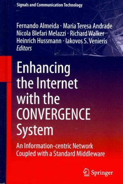 Enhancing the Internet With the CONVERGENCE System: An Information-centric Network Coupled with a Standard Middle... (Hardcover)