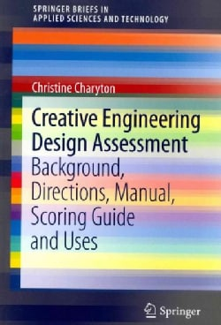 Creative Engineering Design Assessment: Background, Directions, Manual, Scoring Guide and Uses (Paperback)