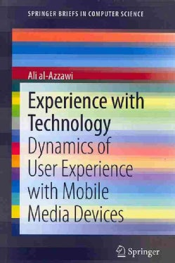 Experience With Technology: Dynamics of User Experience With Mobile Media Devices (Paperback)