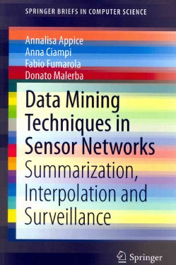Data Mining Techniques in Sensor Networks: Summarization, Interpolation and Surveillance (Paperback)