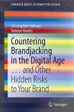 Countering Brandjacking in the Digital Age: And Other Hidden Risks to Your Brand (Paperback)
