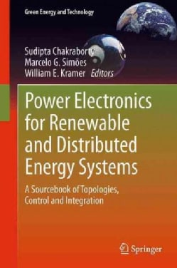 Power Electronics for Renewable and Distributed Energy Systems: A Sourcebook of Topologies, Control and Integration (Paperback)