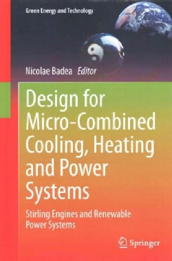 Design for Micro-combined Cooling, Heating & Power Systems: Stirling Engines & Renewable Power Systems (Hardcover)
