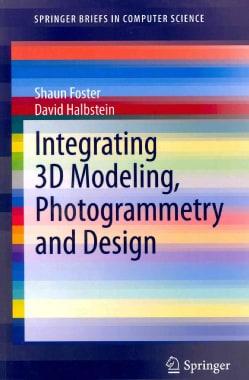Integrating 3D Modeling, Photogrammetry and Design (Paperback)
