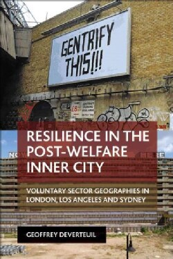 Resilience in the Post-welfare Inner City: Voluntary Sector Geographies in London, Los Angeles and Sydney (Paperback)