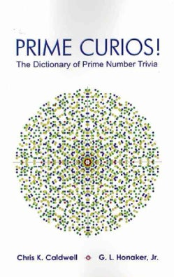 Prime Curios!: The Dictionary of Prime Number Trivia (Paperback)