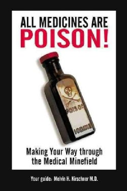 All Medicines Are Poison: Making Your Way Through the Medical Minefield (Paperback)