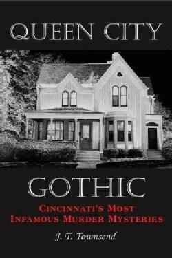 Queen City Gothic: Cincinnati's Most Infamous Murder Mysteries (Paperback)