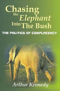 Chasing the Elephant into the Bush: The Politics of Complacency (Paperback)