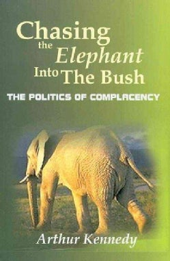 Chasing the Elephant into the Bush: The Politics of Complacency (Hardcover)