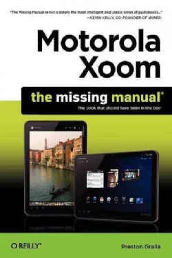 Motorola Xoom: The Missing Manual; Includes QR (Quick Response) Codes for use with Mobile Phones with Camera or S... (Paperback)