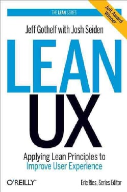 Lean UX: Applying Lean Principles to Improve User Experience (Hardcover)