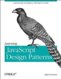 Learning JavaScript Design Patterns (Paperback)
