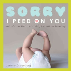Sorry I Peed on You: (And Other Heartwarming Letters to Mommy) (Paperback)