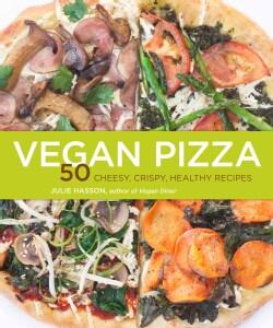 Vegan Pizza: 50 Cheesy, Crispy, Healthy Recipes (Paperback)