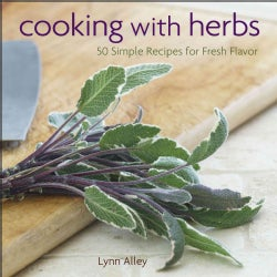 Cooking with Herbs: 50 Simple Recipes for Fresh Flavor (Hardcover)
