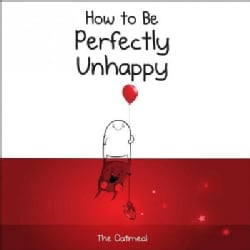 How to Be Perfectly Unhappy (Hardcover)