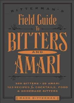 Bitterman's Field Guide to Bitters and Amari: 500 Bitters; 50 Amari; 123 Recipes for Cocktails, Food & Homemade B... (Paperback)
